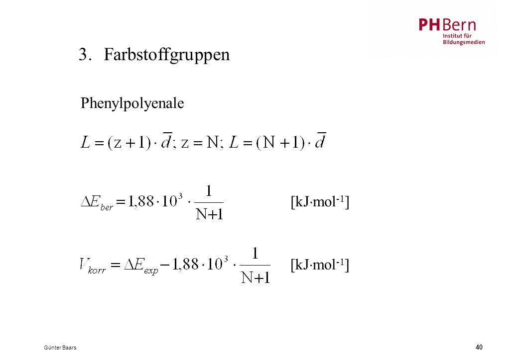 3. Farbstoffgruppen Phenylpolyenale [kJmol-1] [kJmol-1] Günter Baars